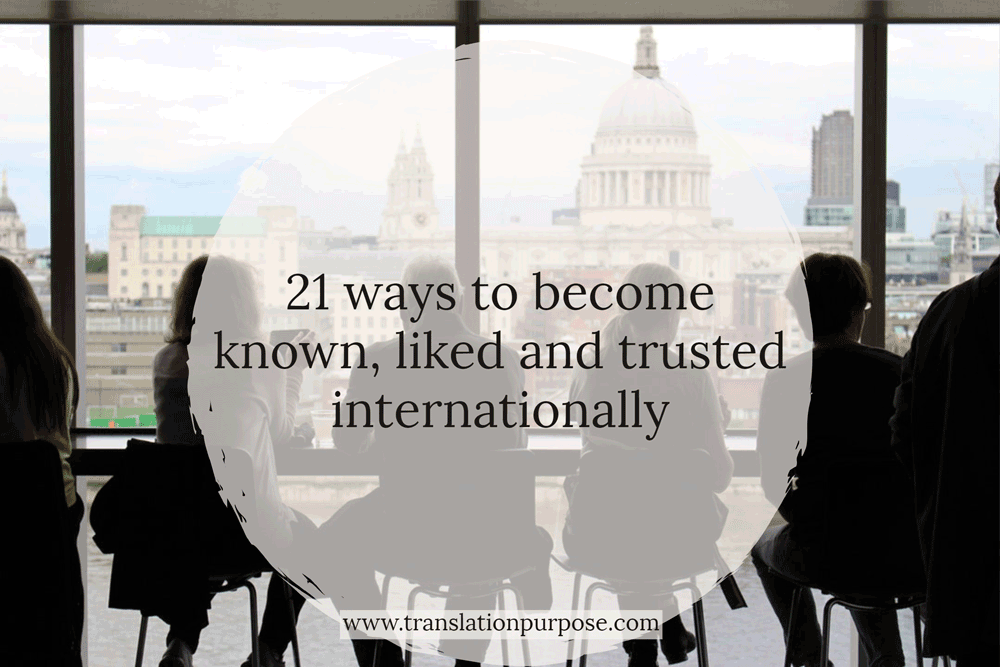 21 Ways to Get Known, Liked and Trusted Internationally
